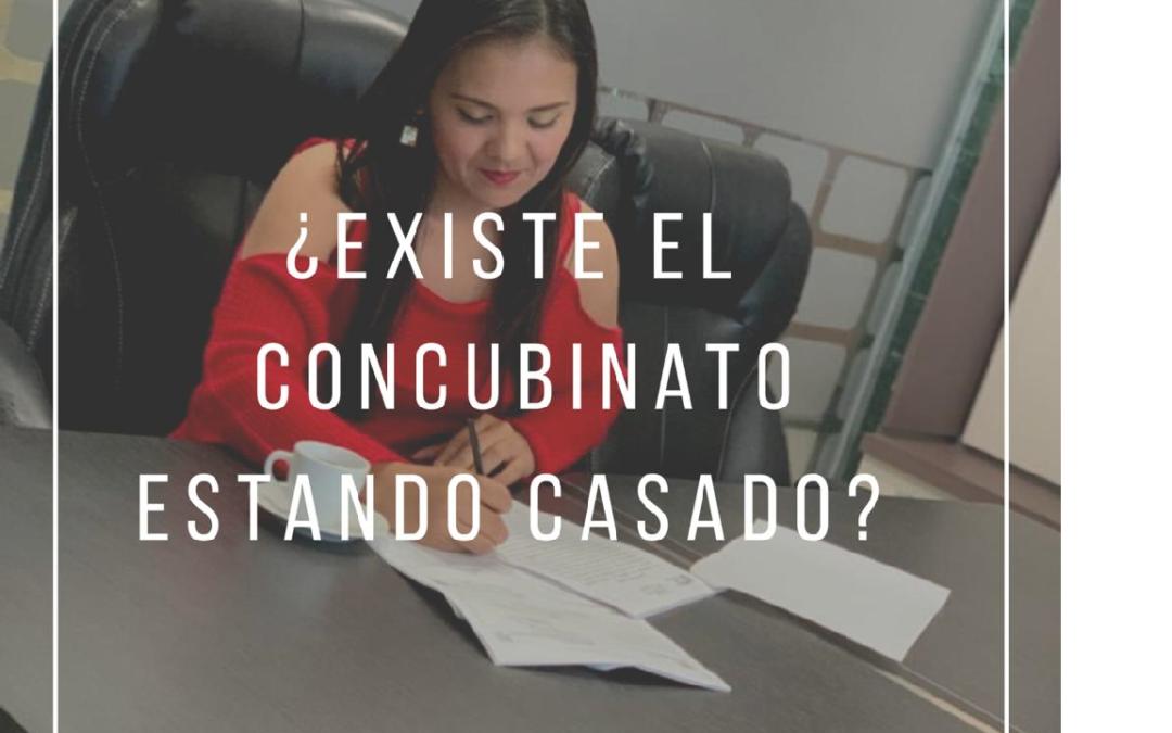 ¿EXISTE EL CONCUBINATO ESTANDO CASADO?