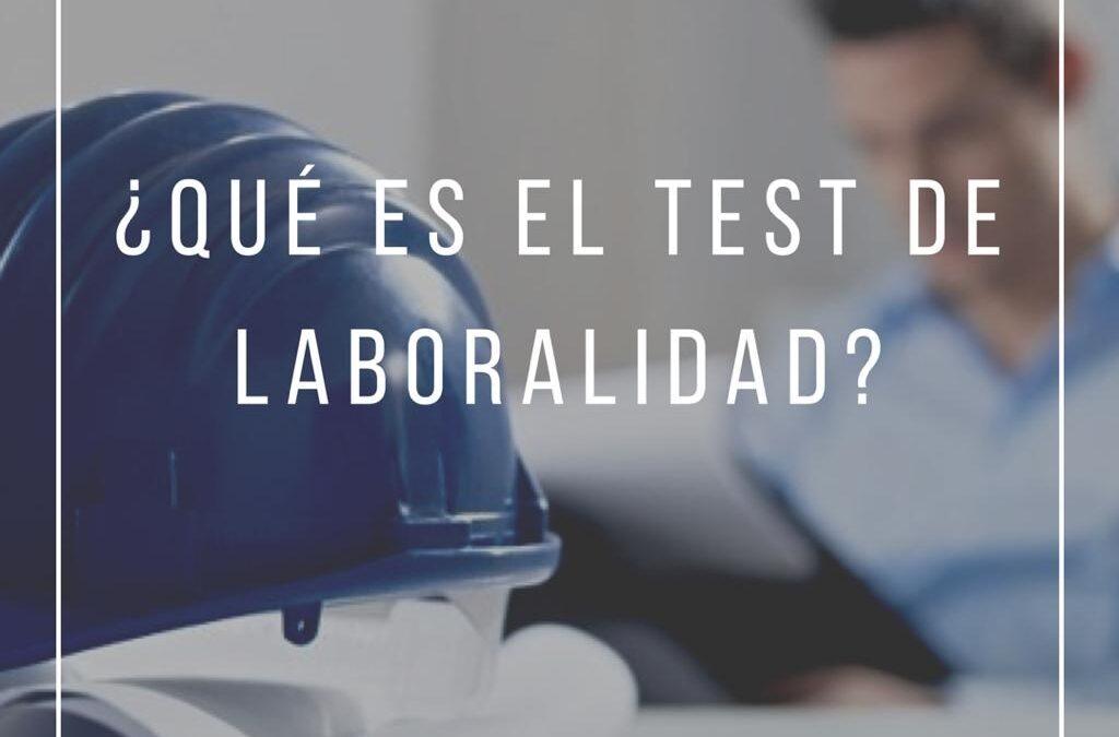 ¿QUE ES EL TEST DE LABORALIDAD?